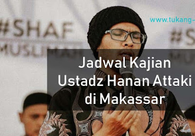 Jadwal Kajian Ustadz Hanan Attaki di Kota Makassar Mei 2019