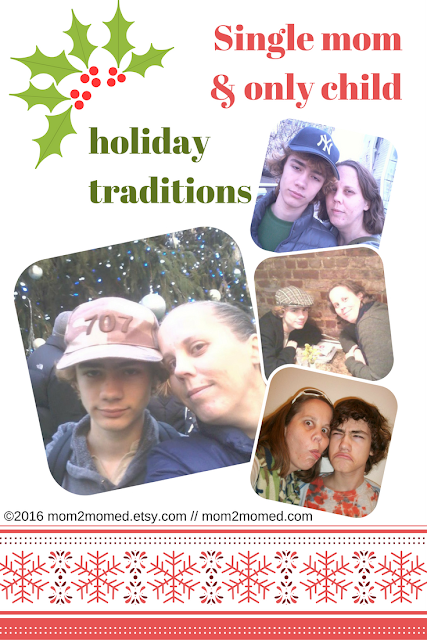 Mom2Mom Ed Blog: Single mom & only child holiday traditions