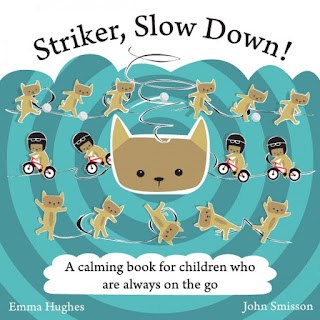 Striker, Slow Down! - Striker the cat is wild and free! He is always on the go. There is too much to do. There is too much fun to have.  But one day when Striker is go-go-going, he bumps his head and learns an important lesson: it's okay to relax and have a bit of calm in your life.