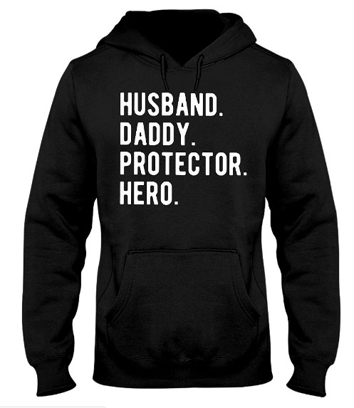 Husband Daddy Protector Hero Hoodie, Husband Daddy Protector Hero Sweatshirt, Husband Daddy Protector Hero T Shirts