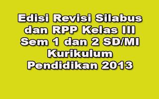 Edisi Revisi Silabus dan RPP Kelas III Sem 1 dan 2 SD/MI Kurikulum Pendidikan 2013