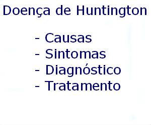 Doença de Huntington causas sintomas diagnóstico tratamento prevenção riscos complicações
