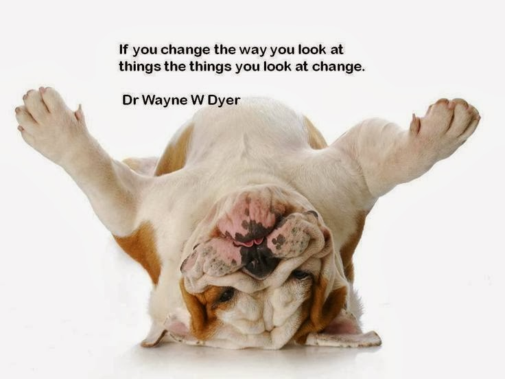 Dr Wayne Dyer - if you change the way you look at things the things you look at change!