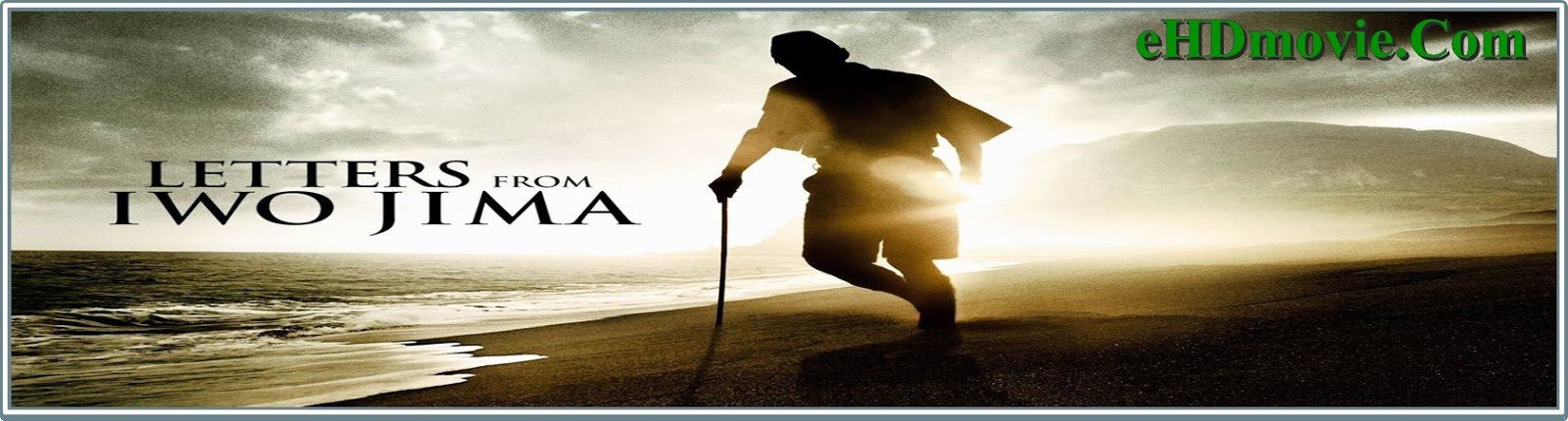 Letters from Iwo Jima 2006 Full Movie English 720p - 480p ORG BRRip 500MB - 1GB ESubs Free Download