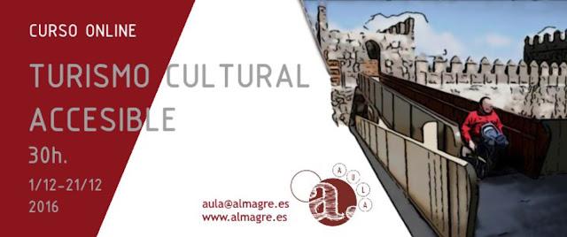 Contenido escrito: curso online turismo cultural accesible, 30 horas, del 1 al 21 de dicembre de 2016, aula@almagre.es, www.almagre.es