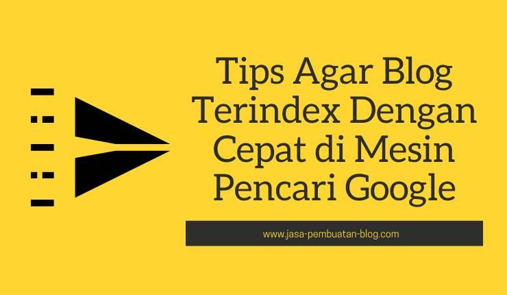 Tips Agar Blog Terindex Dengan Cepat di Mesin Pencari Google