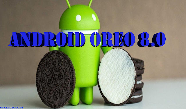 Ketahuilah ! Android Oreo 8.0 Ini Akan Merasuki Beberapa Produk Smartphone Terbaru Dan Terkenal Di Dunia