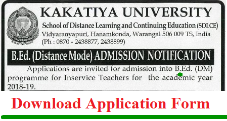 Kakatiya University  Distance B.Ed Notification 2018-19 Released by School of Distance learning Continuing Education SDLCE Vidyaranyapuri Hanmakonda Warangal Telangana State. B.Ed Distance Mode Admission Notification from Kakatiya University for Inservice Teachers. Applications are invited for admission into B.Ed ( DM ) Programme for Inservice Teachers for the Academic Year 2018-19 Download Application Form www.sdlceku.co.in for KU Distance B.Ed Notification ku-kakatiya-university-distance-b.ed-admission-notification-download-application-form-sdlceku