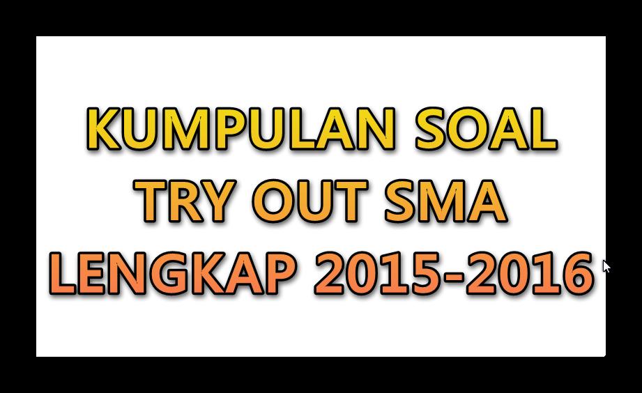 Kumpulan Soal Try Out Sma Lengkap 2015 2016 Info Guru
