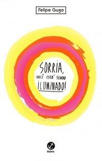 capa, sinopse, livro, Sorria-você-está-sendo-iluminado, Felipe-Guga,