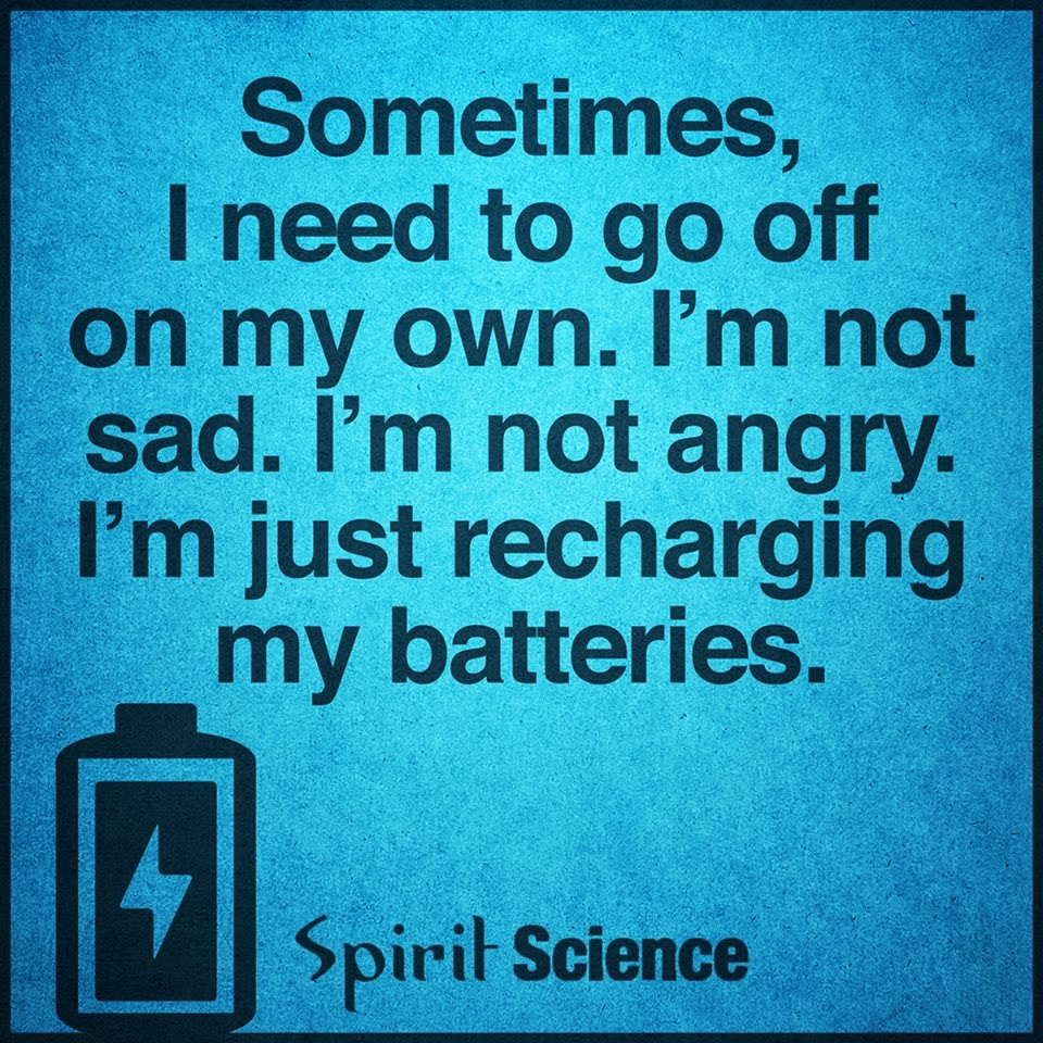 batteries spirit quotes science recharge sad angry need recharging am own sometimes quotesgram getting