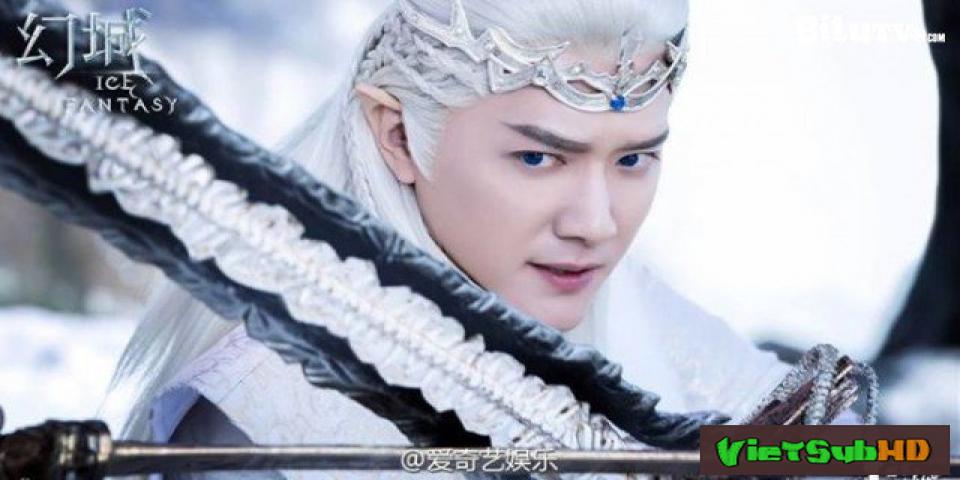 Phim Huyễn Thành - Vương Quốc Ảo Hoàn Tất (62/62) VietSub HD | Ice Fantasy 2016