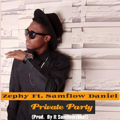 Zephy Ft. Samflow Daniel- Private Party