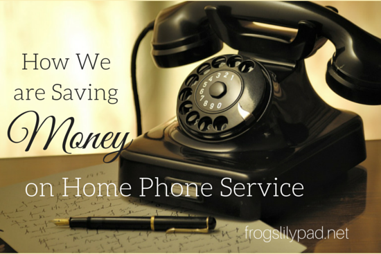 How We Save Money on Home Phone Service / frogslilypad.net