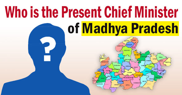 Present Chief Minister of Madhya Pradesh