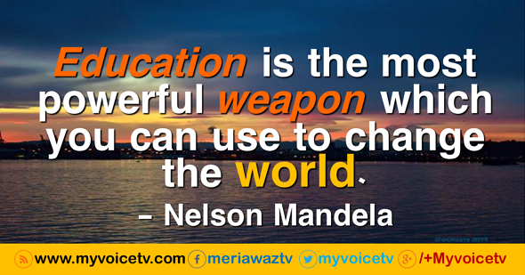 Education is the most powerful weapon which you..>>
