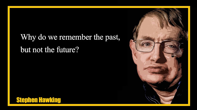 Why do we remember the past, but not the future Stephen Hawking  quotes