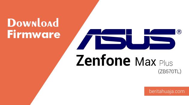 Download Firmware ASUS Zenfone Max Plus (ZB570TL)