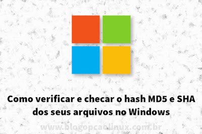 Como verificar o hash MD5 e SHA de seus arquivos no Windows