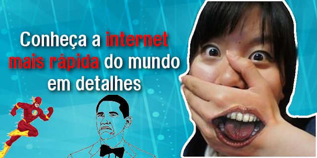 A internet mais rápida no mundo