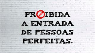 Proibida a entrada de pessoas perfeitas