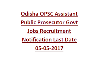 Odisha OPSC Assistant Public Prosecutor Govt Jobs Recruitment Notification Last Date 05-05-2017