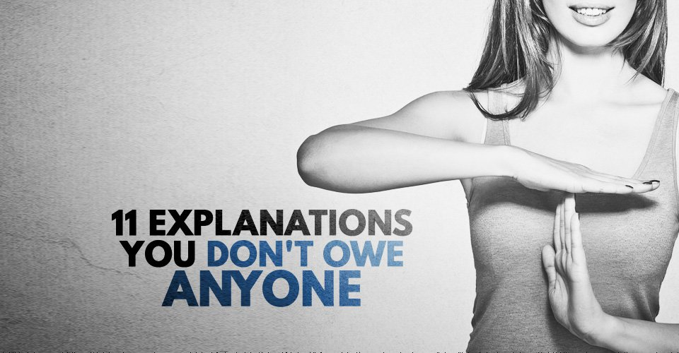 11 Explanations You Don't Owe Anyone