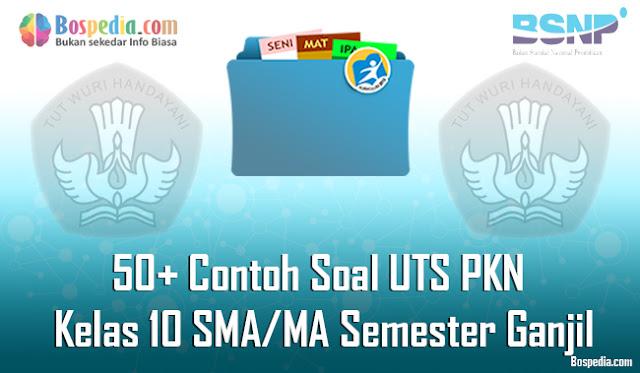 50+ Contoh Soal UTS PKN Kelas 10 SMA/MA Semester Ganjil Terbaru