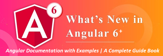 Angular 4, 5, and 6 Documentations | A Complete Guide Book - Angular