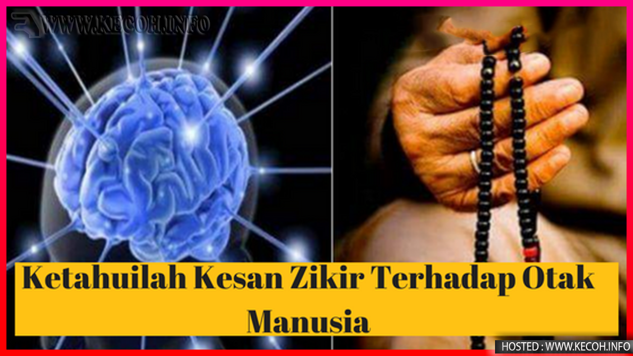 Kesan Zikir Kepada Otak Yang Anda Perlu Tahu
