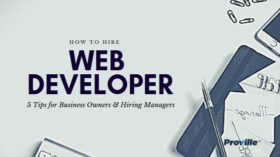 How to Hire Web Developer: 5 Tips for Business Owners & Hiring Managers -proville.net