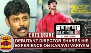 EXCLUSIVE | Debutant Director Arun Chidambaram shares his experience about 'KANAVU VARIYAM'