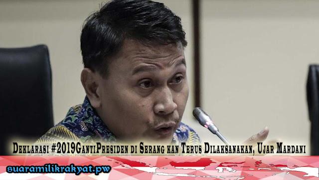 Deklarasi #2019GantiPresiden di Serang kan Terus Dilaksanakan, Ujar Mardani