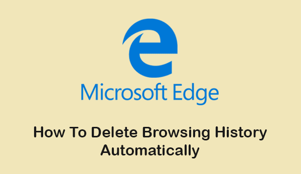 Delete browsing history in Microsoft Edge automatically