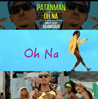 AUDIO + VIDEO: Patanman - Oh Na (Dir. ADamsGud) l @ipatanman