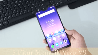 Fitur Menarik Smartphone Vivo V9