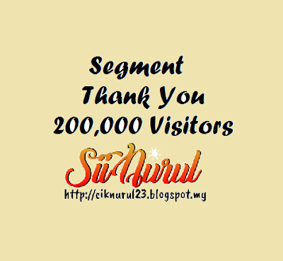 http://ciknurul23.blogspot.my/2017/10/segment-thank-you-200000-visitors.html