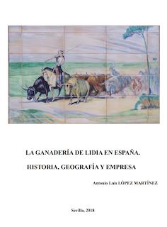 La ganadería de Lidia de España. Historia, Geografía y Empresa. Antonio Luis López Martínez. 2018
