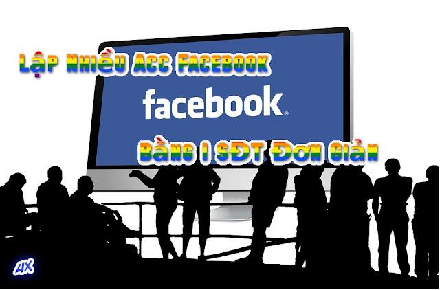 Lập nhiều Acc Facebook bằng 1 số điện thoại.