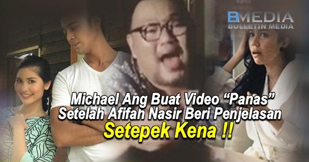 """(VIDEO) Michael Ang Buat Video """"Panas"""" Setelah Afifah Nasir Beri Penjelasan"""