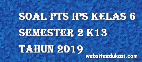 Soal PTS/UTS IPS Kelas 6 Semester 2 K13 Tahun 2019