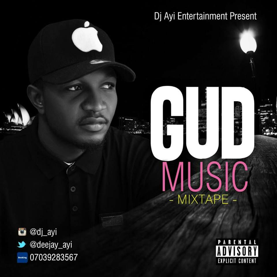 Mixtape: Dj Ayi - Gud music Mix (@Deejay_ayi) - REPORT MUSIC