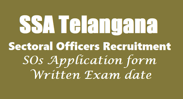 TS SSA Sectoral Officers Recruitment, SOs Application form, SOs Exam date 2017