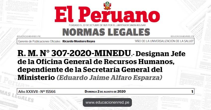 R. M. N° 307-2020-MINEDU.- Designan Jefe de la Oficina General de Recursos Humanos, dependiente de la Secretaría General del Ministerio (Eduardo Jaime Alfaro Esparza)