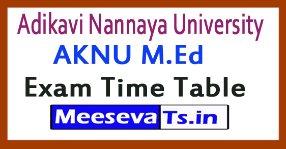 Adikavi Nannaya University AKNU M.Ed Exam Time Table