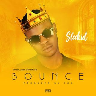 MUSIC: Sleekid - Bounce 2