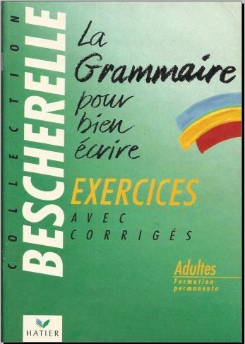 Livre : LA GRAMMAIRE POUR BIEN ECRIRE, Exercices avec les corrigés