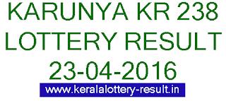 Kerala lottery result, Karunya Lottery result, Karunya KR-238 lottery result, Today's Karunya Lottery result , 23-04-2016 Karunya Lottery result, Karunya KR 238 lottery result, Kerala Karunya Lottery result today 23/4/2016