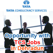 Job Openings Tata Consultancy Services - Opening in Dehradun www.tcs.com