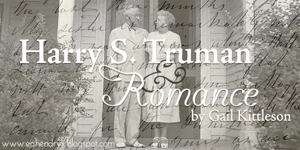 Harry S. Truman & Romance by Gail Kittleson | Thinking Thoughts Blog